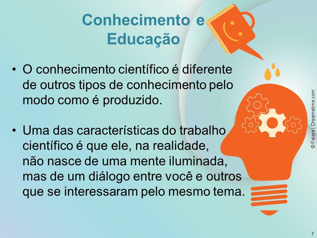 Conhecimento e Educação O conhecimento científico é diferente de outros tipos de conhecimento pelo modo como é produzido.