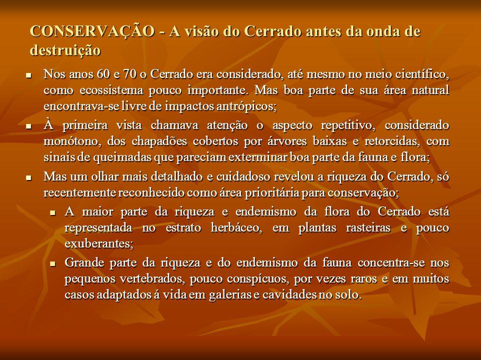 CONSERVAÇÃO - A visão do Cerrado antes da onda de destruição Nos anos 60 e 70 o Cerrado era considerado, até mesmo no meio científico, como ecossistem