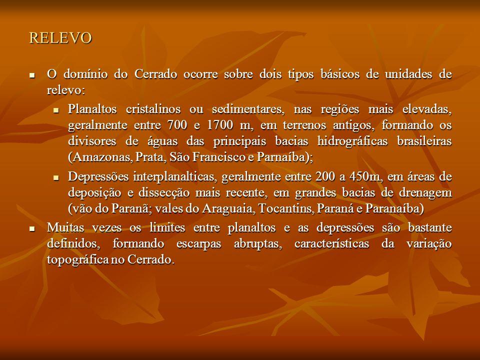 RELEVO O domínio do Cerrado ocorre sobre dois tipos básicos de unidades de relevo: O domínio do Cerrado ocorre sobre dois tipos básicos de unidades de