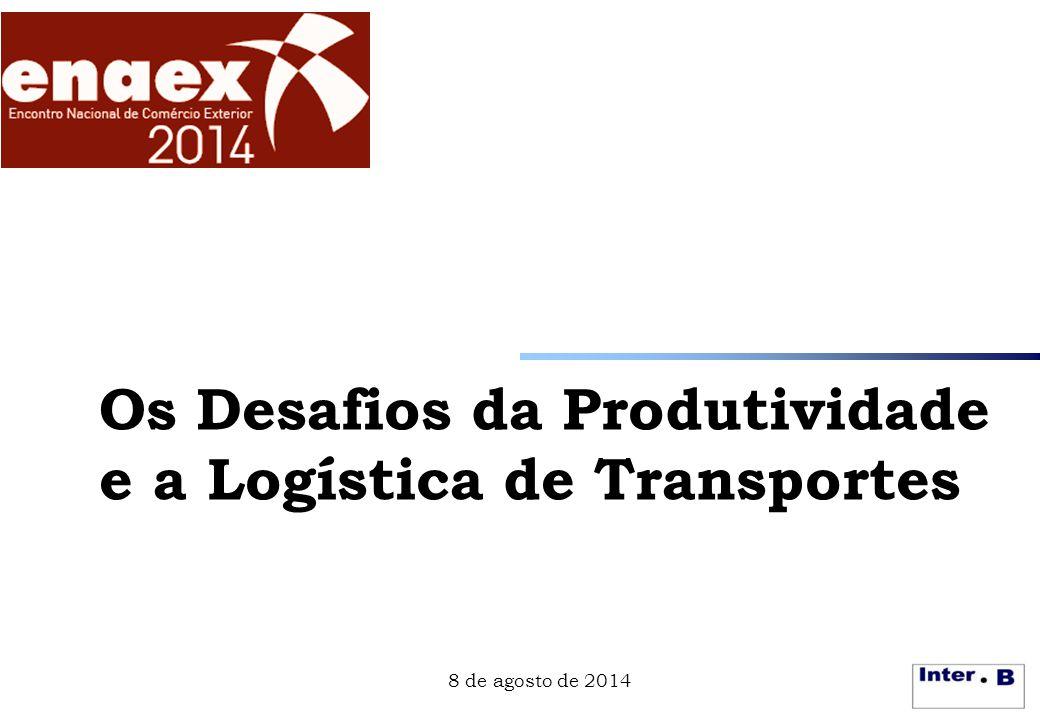 1 Os Desafios da Produtividade e a Logística de Transportes 8 de agosto de 2014