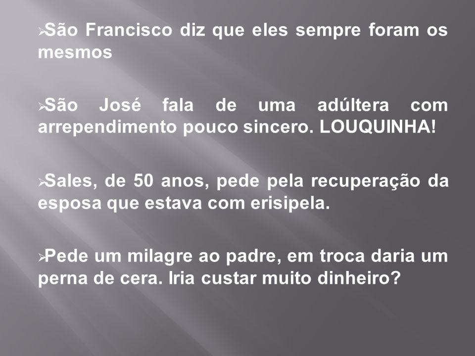  São Francisco diz que eles sempre foram os mesmos  São José fala de uma adúltera com arrependimento pouco sincero.