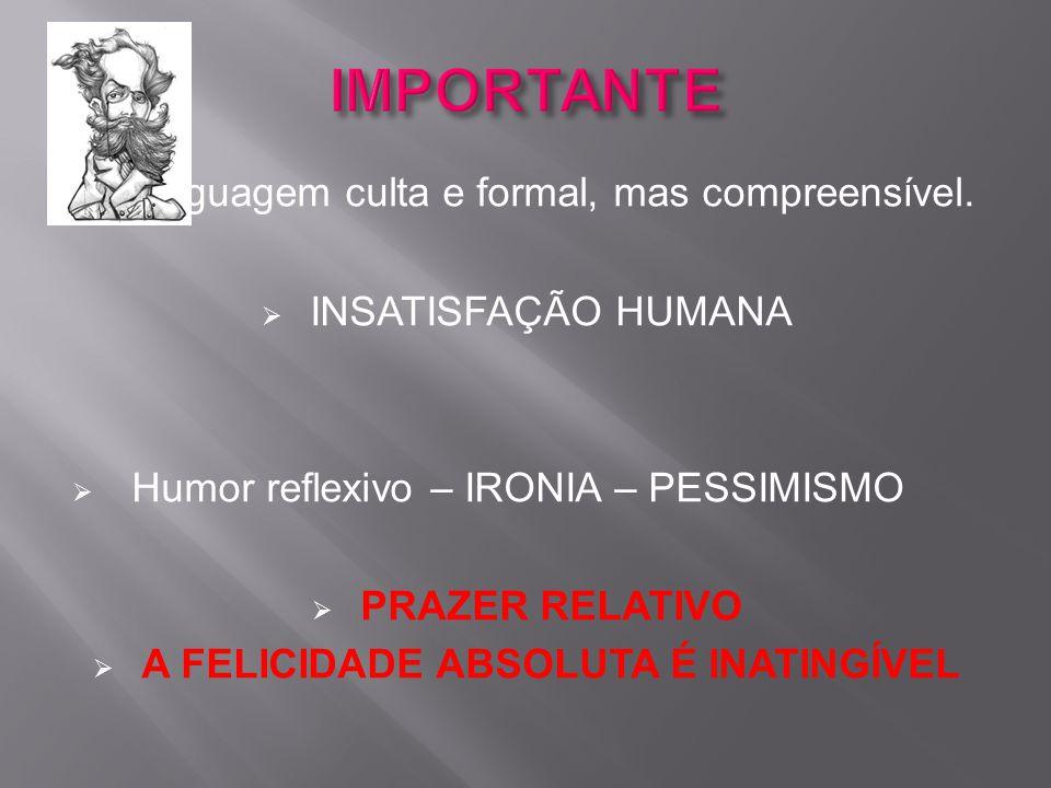  Linguagem culta e formal, mas compreensível.  INSATISFAÇÃO HUMANA  Humor reflexivo – IRONIA – PESSIMISMO  PRAZER RELATIVO  A FELICIDADE ABSOLUTA