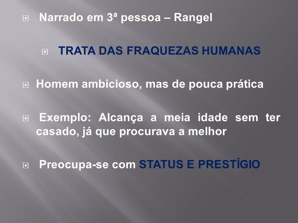  Narrado em 3ª pessoa – Rangel  TRATA DAS FRAQUEZAS HUMANAS  Homem ambicioso, mas de pouca prática  Exemplo: Alcança a meia idade sem ter casado,