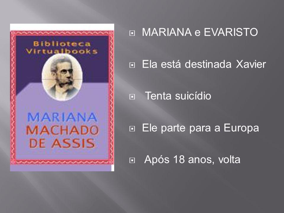  MARIANA e EVARISTO  Ela está destinada Xavier  Tenta suicídio  Ele parte para a Europa  Após 18 anos, volta
