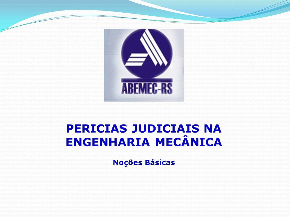PERICIAS JUDICIAIS NA ENGENHARIA MECÂNICA Noções Básicas