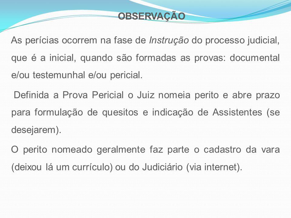 OBSERVAÇÃO As perícias ocorrem na fase de Instrução do processo judicial, que é a inicial, quando são formadas as provas: documental e/ou testemunhal