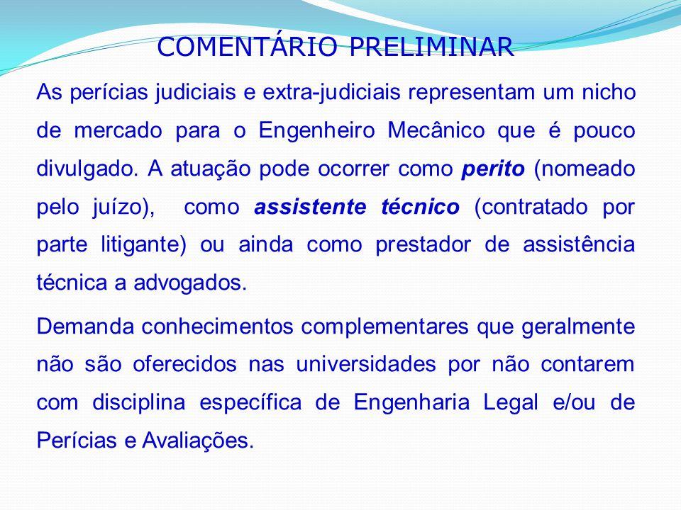 COMENTÁRIO PRELIMINAR As perícias judiciais e extra-judiciais representam um nicho de mercado para o Engenheiro Mecânico que é pouco divulgado. A atua