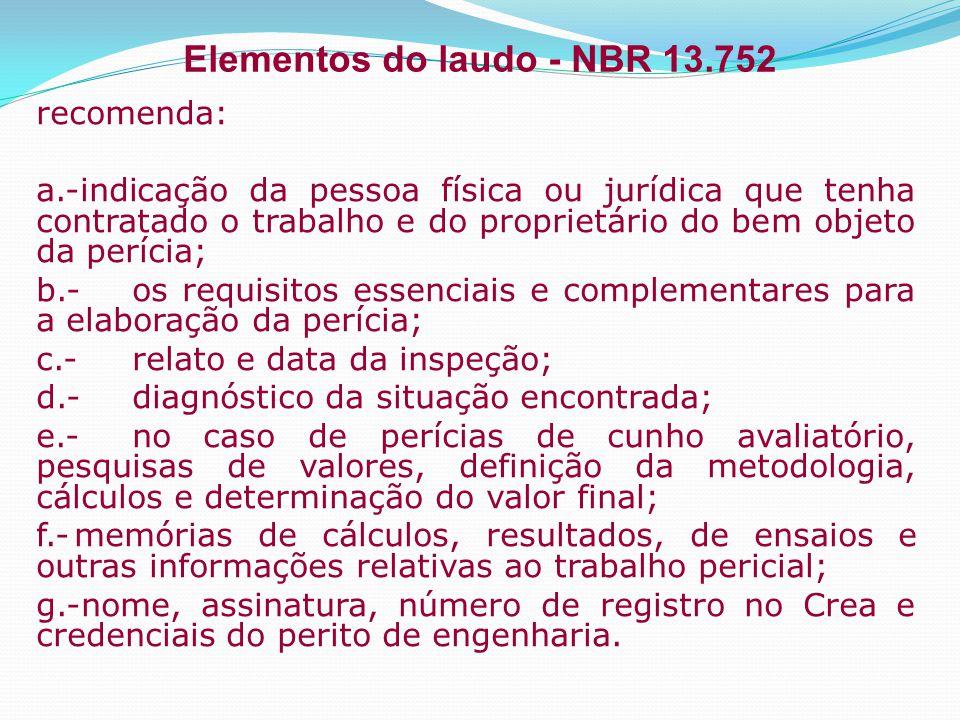 Elementos do laudo - NBR 13.752 recomenda: a.-indicação da pessoa física ou jurídica que tenha contratado o trabalho e do proprietário do bem objeto d
