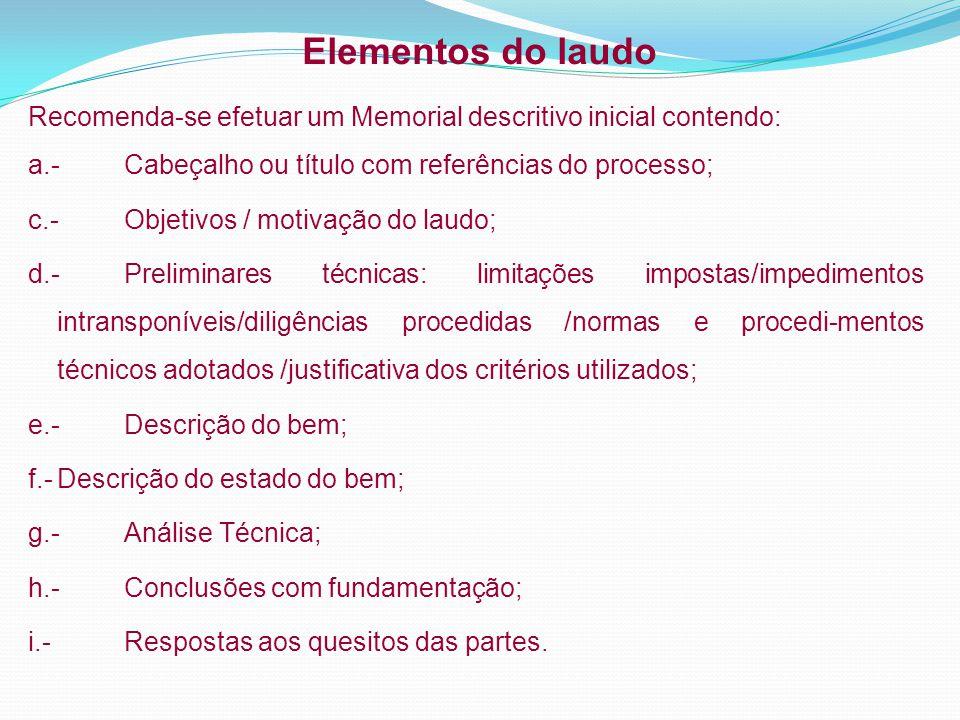 Elementos do laudo Recomenda-se efetuar um Memorial descritivo inicial contendo: a.-Cabeçalho ou título com referências do processo; c.- Objetivos / m