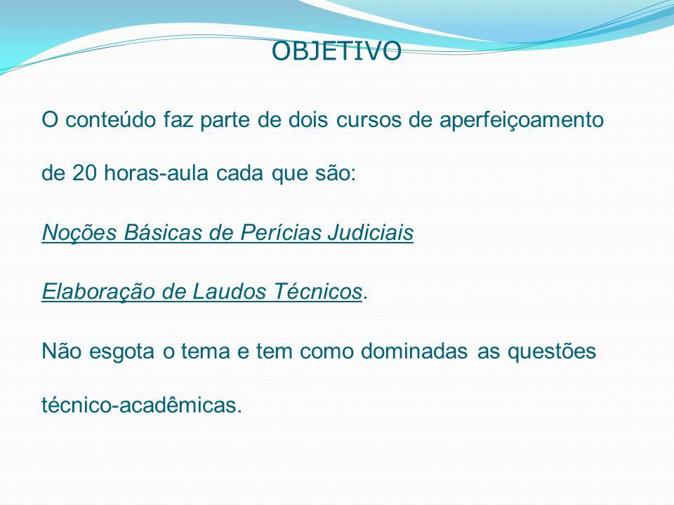 OBJETIVO O conteúdo faz parte de dois cursos de aperfeiçoamento de 20 horas-aula cada que são: Noções Básicas de Perícias Judiciais Elaboração de Laud