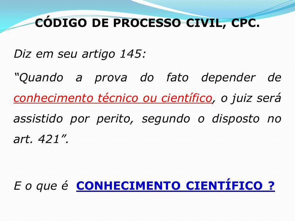 """Diz em seu artigo 145: """"Quando a prova do fato depender de conhecimento técnico ou científico, o juiz será assistido por perito, segundo o disposto no"""