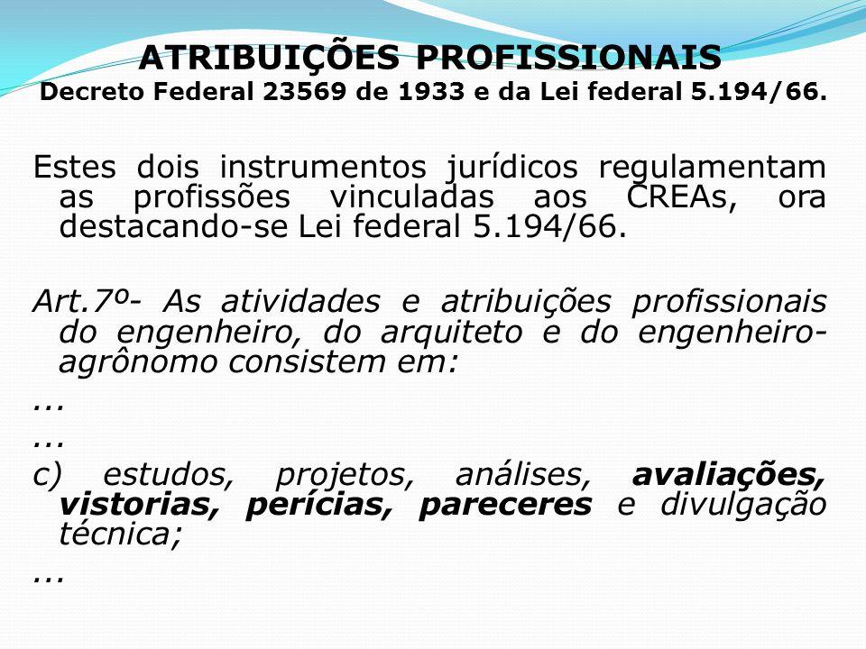 ATRIBUIÇÕES PROFISSIONAIS Decreto Federal 23569 de 1933 e da Lei federal 5.194/66. Estes dois instrumentos jurídicos regulamentam as profissões vincul
