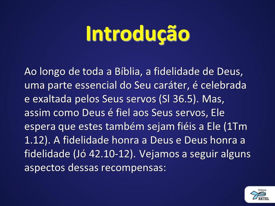 Introdução Ao longo de toda a Bíblia, a fidelidade de Deus, uma parte essencial do Seu caráter, é celebrada e exaltada pelos Seus servos (Sl 36.5).