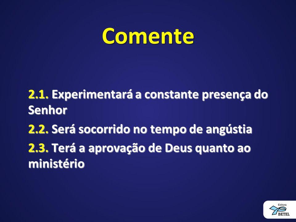 Comente 2.1.Experimentará a constante presença do Senhor 2.2.