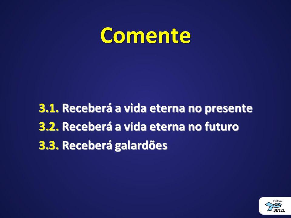 Comente 3.1.Receberá a vida eterna no presente 3.2.