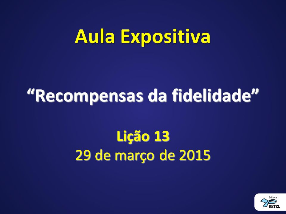 Aula Expositiva Recompensas da fidelidade Lição 13 29 de março de 2015