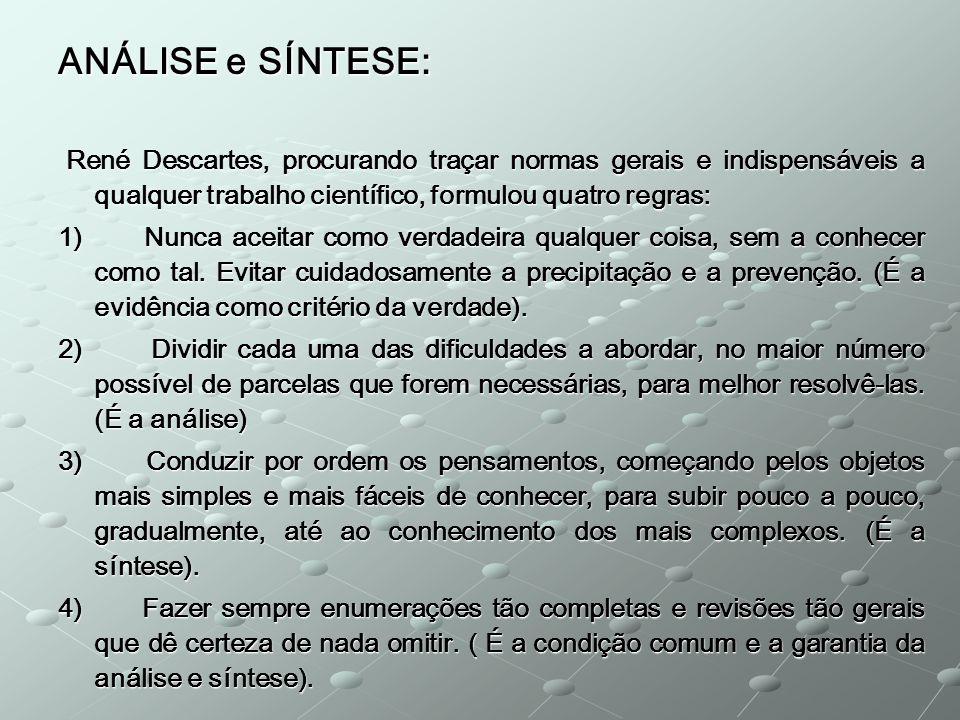 ANÁLISE e SÍNTESE: René Descartes, procurando traçar normas gerais e indispensáveis a qualquer trabalho científico, formulou quatro regras: René Desca
