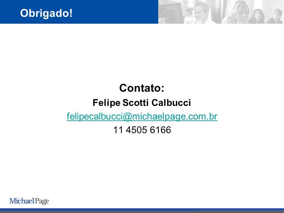 Contato: Felipe Scotti Calbucci felipecalbucci@michaelpage.com.br 11 4505 6166 Obrigado!