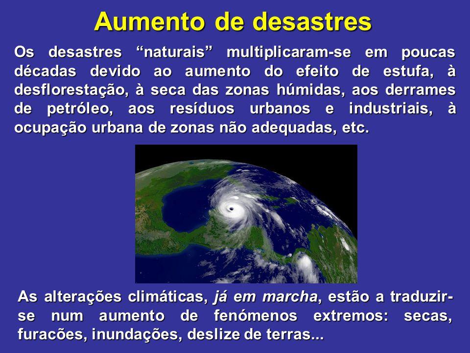 """Aumento de desastres Os desastres """"naturais"""" multiplicaram-se em poucas décadas devido ao aumento do efeito de estufa, à desflorestação, à seca das zo"""