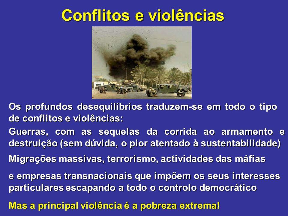 Conflitos e violências Os profundos desequilíbrios traduzem-se em todo o tipo de conflitos e violências: Guerras, com as sequelas da corrida ao armame