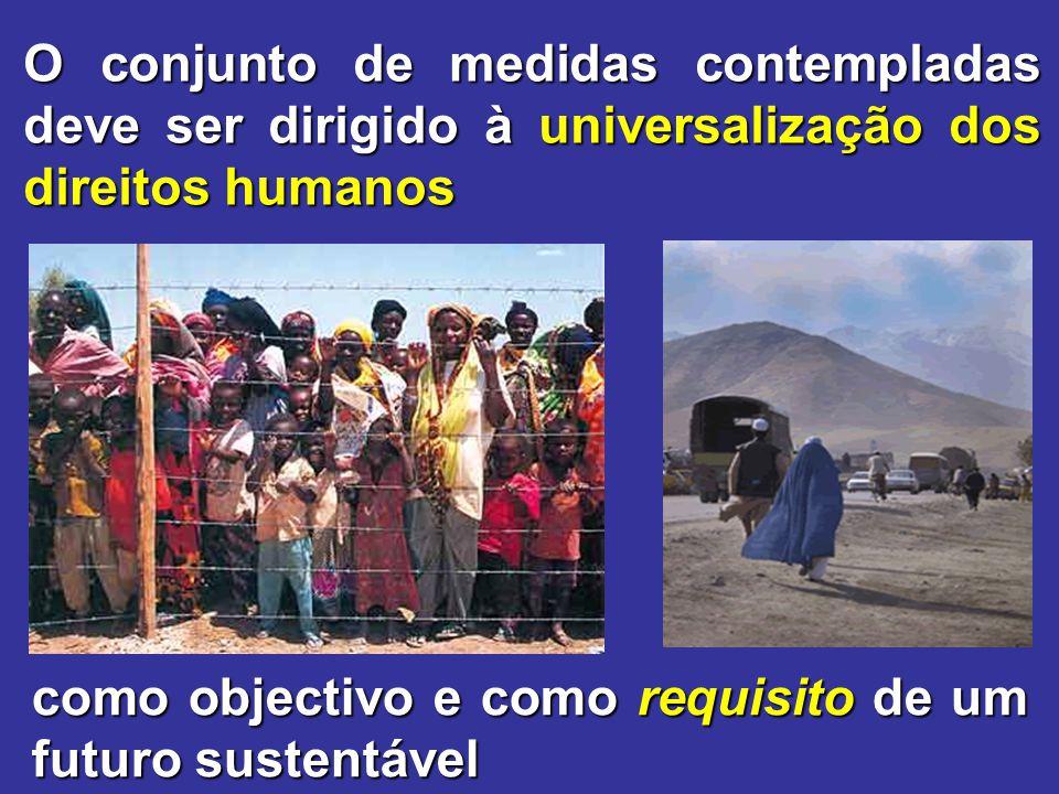 O conjunto de medidas contempladas deve ser dirigido à universalização dos direitos humanos como objectivo e como requisito de um futuro sustentável