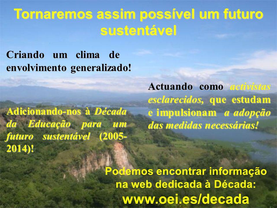 Tornaremos assim possível um futuro sustentável Criando um clima de envolvimento generalizado! Actuando como activistas esclarecidos, que estudam e im