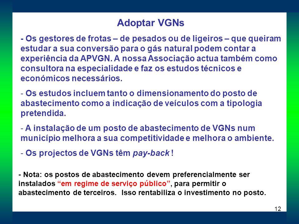 12 Adoptar VGNs - Os gestores de frotas – de pesados ou de ligeiros – que queiram estudar a sua conversão para o gás natural podem contar a experiência da APVGN.