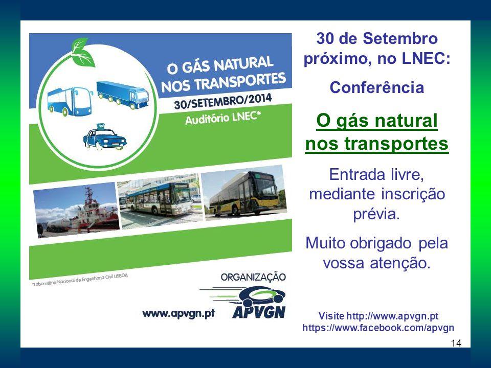 14 30 de Setembro próximo, no LNEC: Conferência O gás natural nos transportes Entrada livre, mediante inscrição prévia. Muito obrigado pela vossa aten