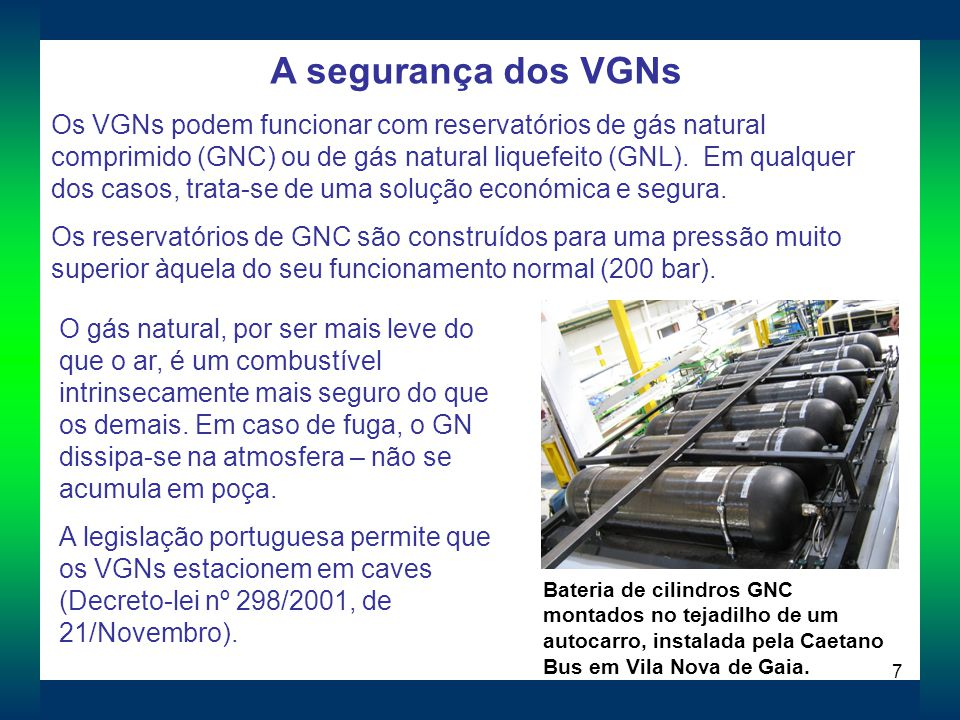 7 A segurança dos VGNs Os VGNs podem funcionar com reservatórios de gás natural comprimido (GNC) ou de gás natural liquefeito (GNL). Em qualquer dos c