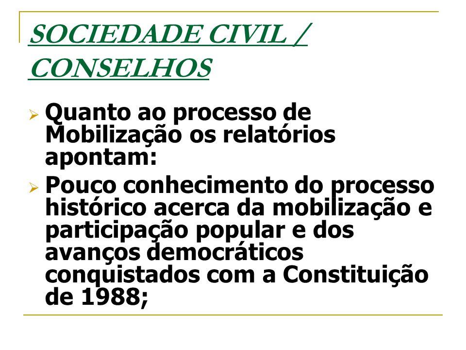 SOCIEDADE CIVIL / CONSELHOS  Quanto ao processo de Mobilização os relatórios apontam:  Pouco conhecimento do processo histórico acerca da mobilizaçã