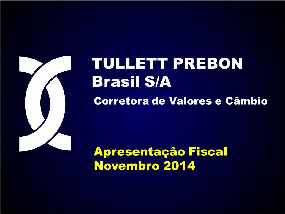 TULLETT PREBON Brasil S/A Corretora de Valores e Câmbio Apresentação Fiscal Novembro 2014