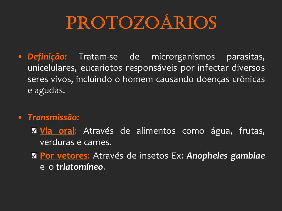 Protozoários Definição: Tratam-se de microrganismos parasitas, unicelulares, eucariotos responsáveis por infectar diversos seres vivos, incluindo o ho