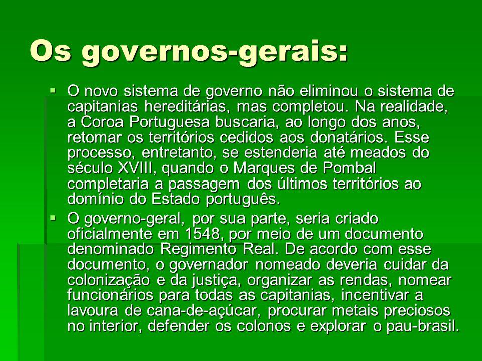 Os governos-gerais:  O novo sistema de governo não eliminou o sistema de capitanias hereditárias, mas completou. Na realidade, a Coroa Portuguesa bus