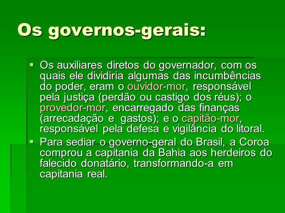 Os governos-gerais:  Os auxiliares diretos do governador, com os quais ele dividiria algumas das incumbências do poder, eram o ouvidor-mor, responsáv