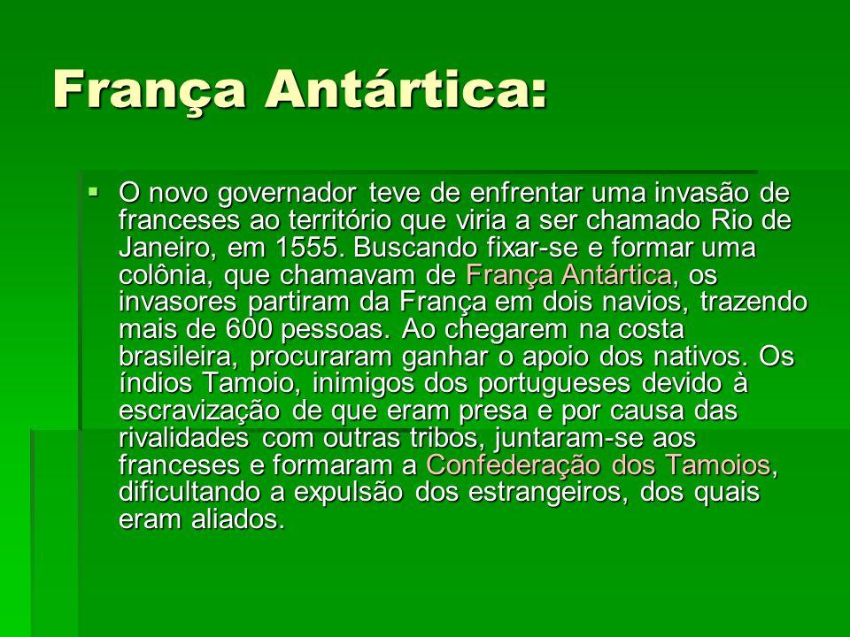 França Antártica:  O novo governador teve de enfrentar uma invasão de franceses ao território que viria a ser chamado Rio de Janeiro, em 1555. Buscan