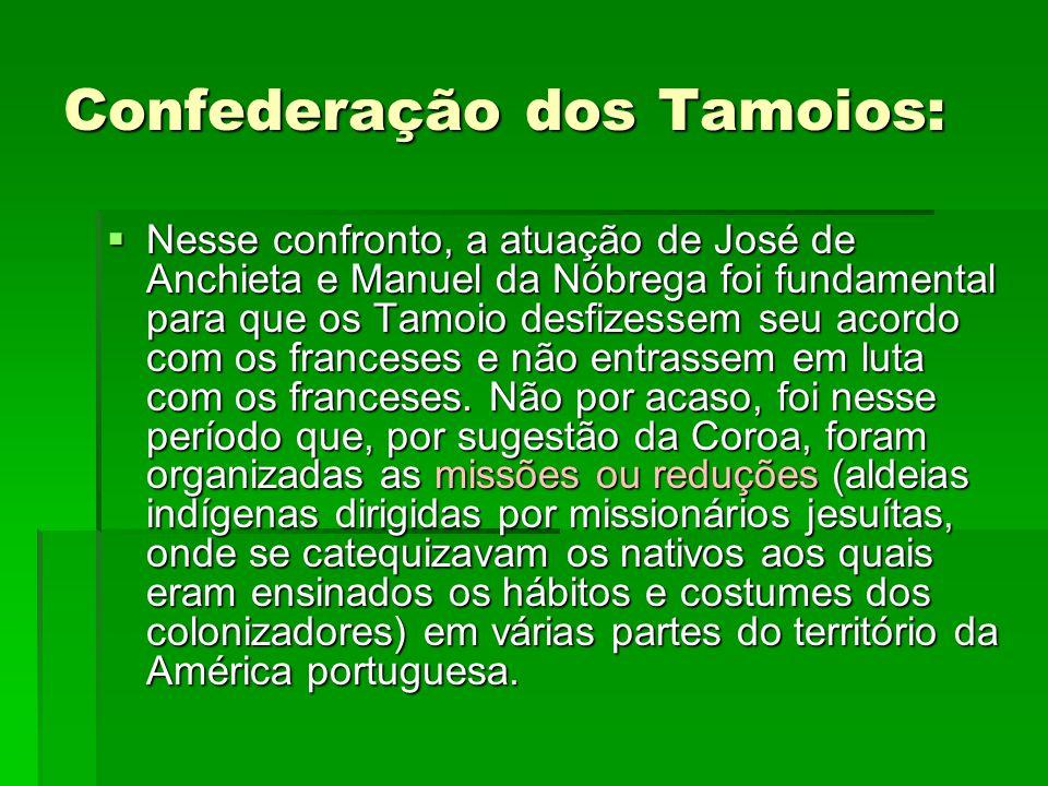 Confederação dos Tamoios:  Nesse confronto, a atuação de José de Anchieta e Manuel da Nóbrega foi fundamental para que os Tamoio desfizessem seu acor