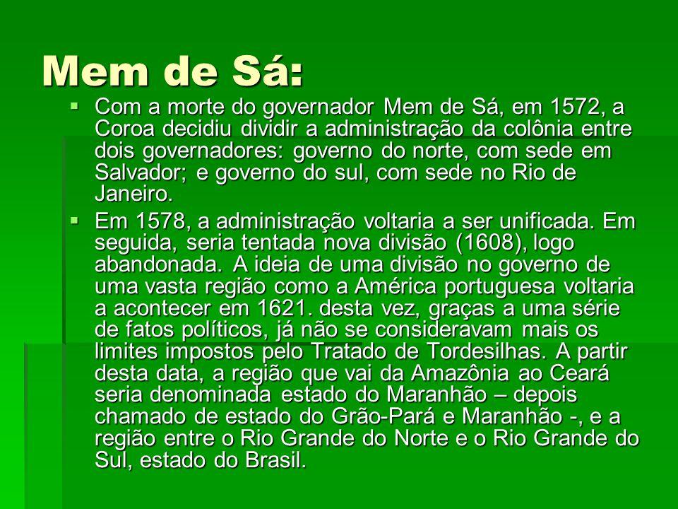 Mem de Sá:  Com a morte do governador Mem de Sá, em 1572, a Coroa decidiu dividir a administração da colônia entre dois governadores: governo do norte, com sede em Salvador; e governo do sul, com sede no Rio de Janeiro.