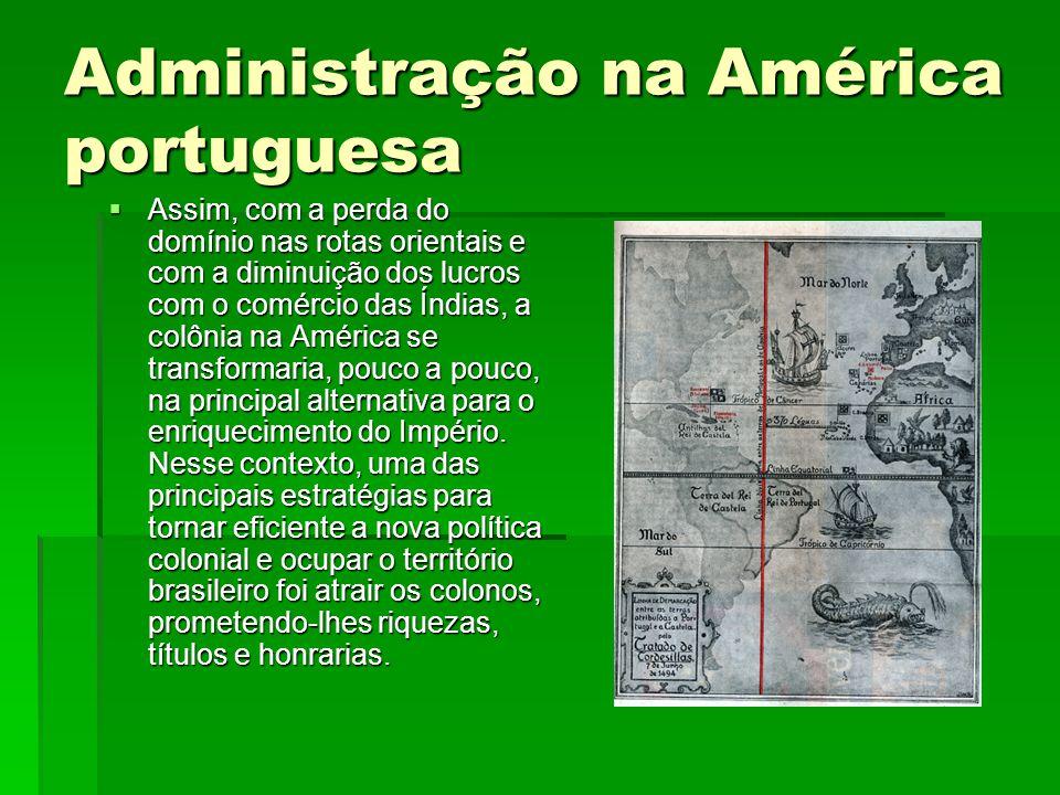 Administração na América portuguesa  Assim, com a perda do domínio nas rotas orientais e com a diminuição dos lucros com o comércio das Índias, a col