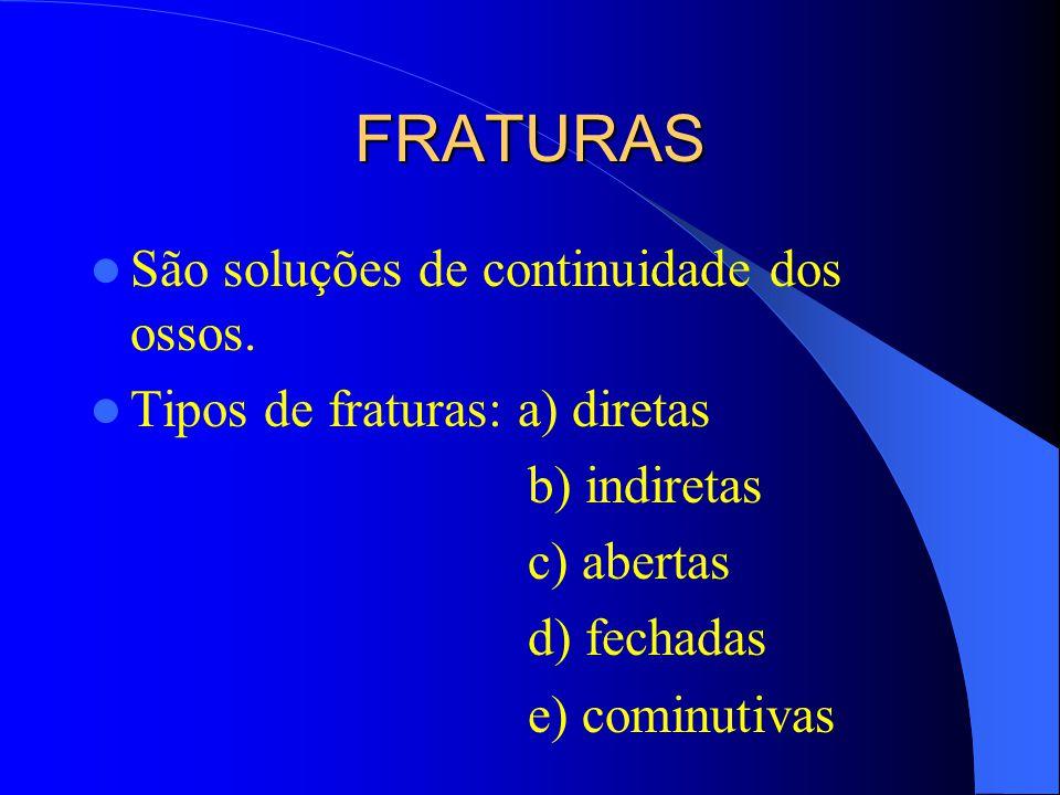 FRATURAS São soluções de continuidade dos ossos. Tipos de fraturas: a) diretas b) indiretas c) abertas d) fechadas e) cominutivas