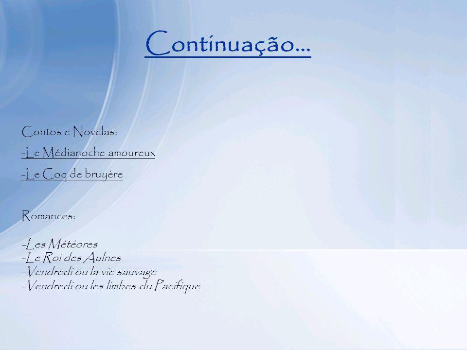 Continuação… Contos e Novelas: -Le Médianoche amoureux -Le Coq de bruyère Romances: -Les Météores -Le Roi des Aulnes -Vendredi ou la vie sauvage -Vendredi ou les limbes du Pacifique