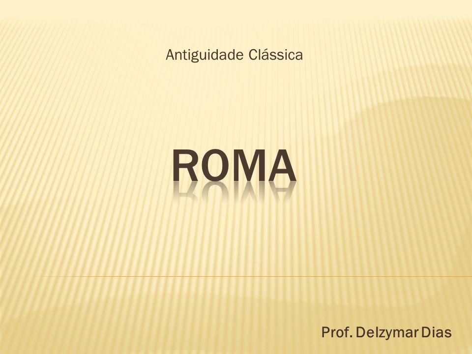 Antiguidade Clássica Prof. Delzymar Dias
