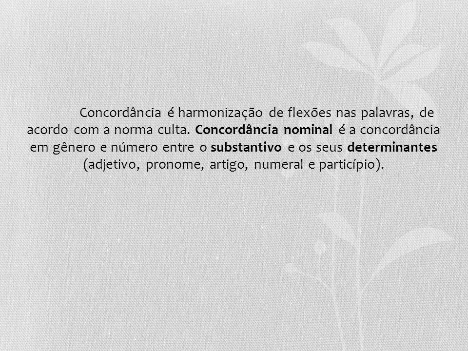 Concordância é harmonização de flexões nas palavras, de acordo com a norma culta. Concordância nominal é a concordância em gênero e número entre o sub
