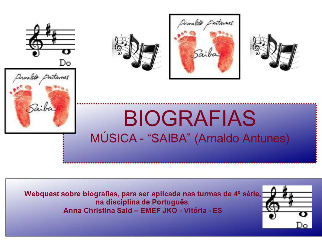 """BIOGRAFIAS MÚSICA - """"SAIBA"""" (Arnaldo Antunes) Webquest sobre biografias, para ser aplicada nas turmas de 4º série, na disciplina de Português. Anna Ch"""