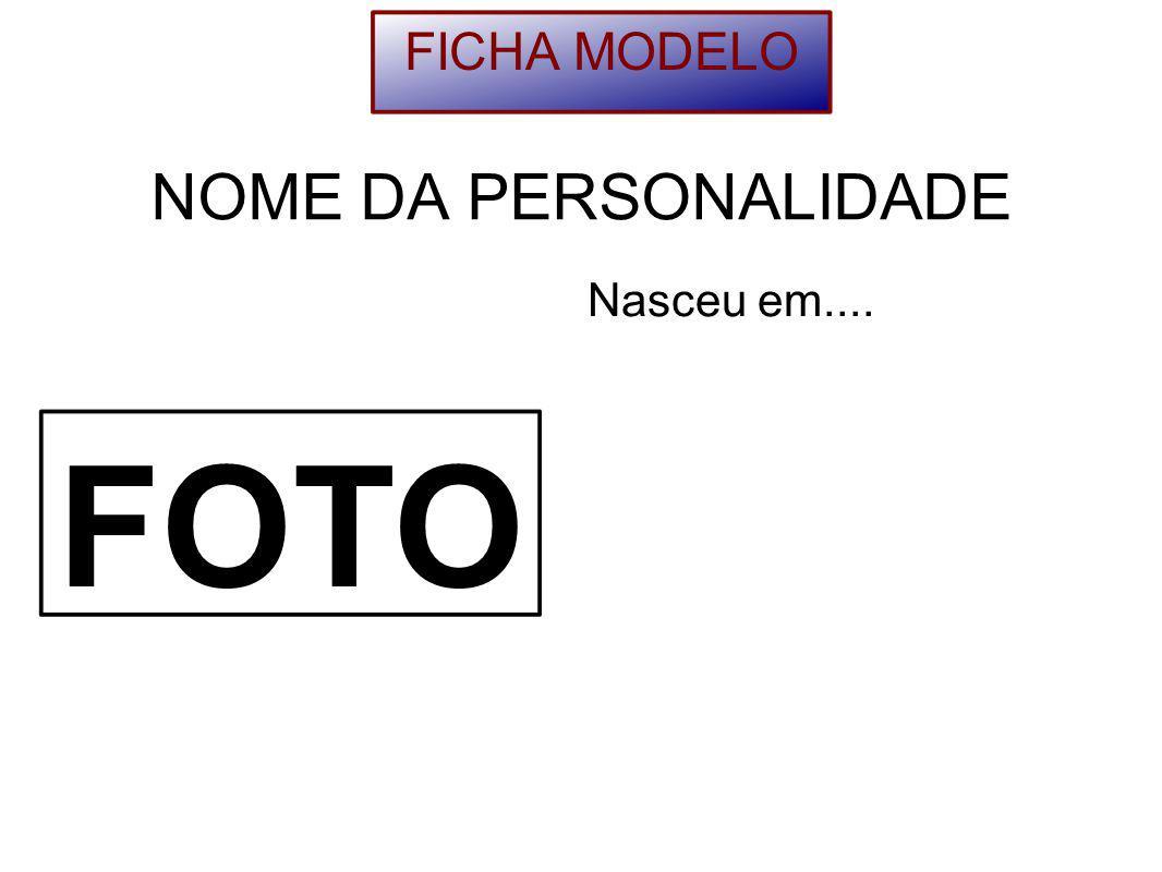 NOME DA PERSONALIDADE Nasceu em.... FOTO FICHA MODELO