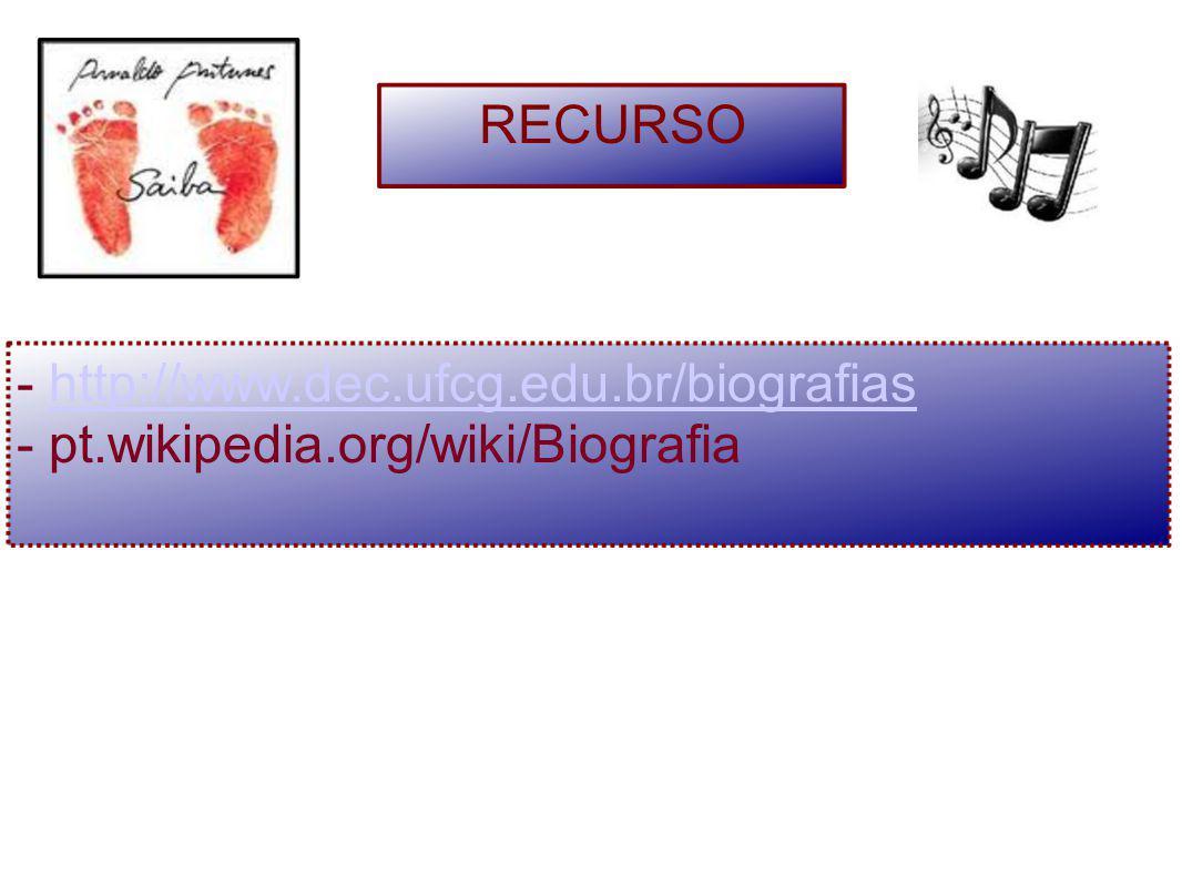 - http://www.dec.ufcg.edu.br/biografiashttp://www.dec.ufcg.edu.br/biografias - pt.wikipedia.org/wiki/Biografia RECURSO