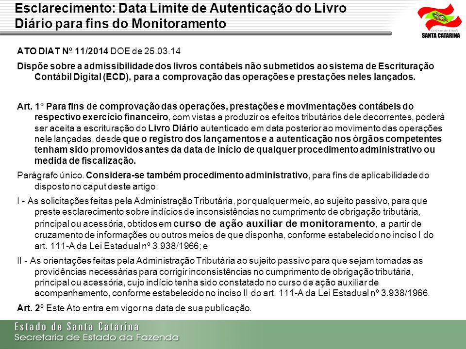 Esclarecimento: Data Limite de Autenticação do Livro Diário para fins do Monitoramento ATO DIAT Nº 11/2014 DOE de 25.03.14 Dispõe sobre a admissibilid