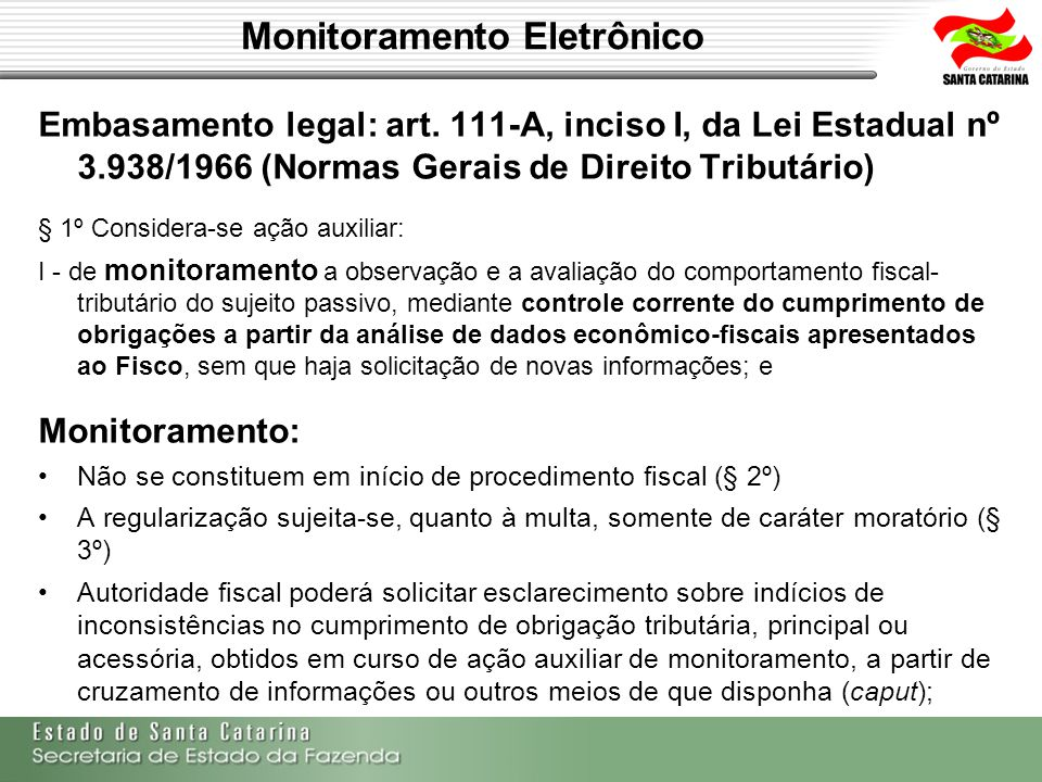 Monitoramento Eletrônico Embasamento legal: art. 111-A, inciso I, da Lei Estadual nº 3.938/1966 (Normas Gerais de Direito Tributário) § 1º Considera-s