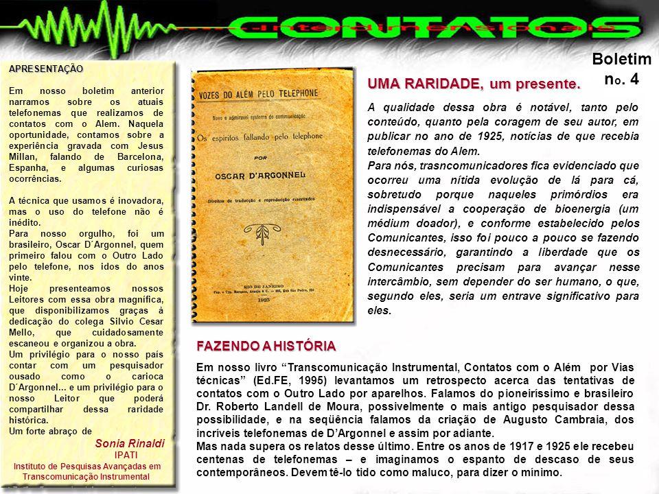 """Boletim n o. 4 FAZENDO A HISTÓRIA Em nosso livro """"Transcomunicação Instrumental, Contatos com o Além por Vias técnicas"""" (Ed.FE, 1995) levantamos um re"""