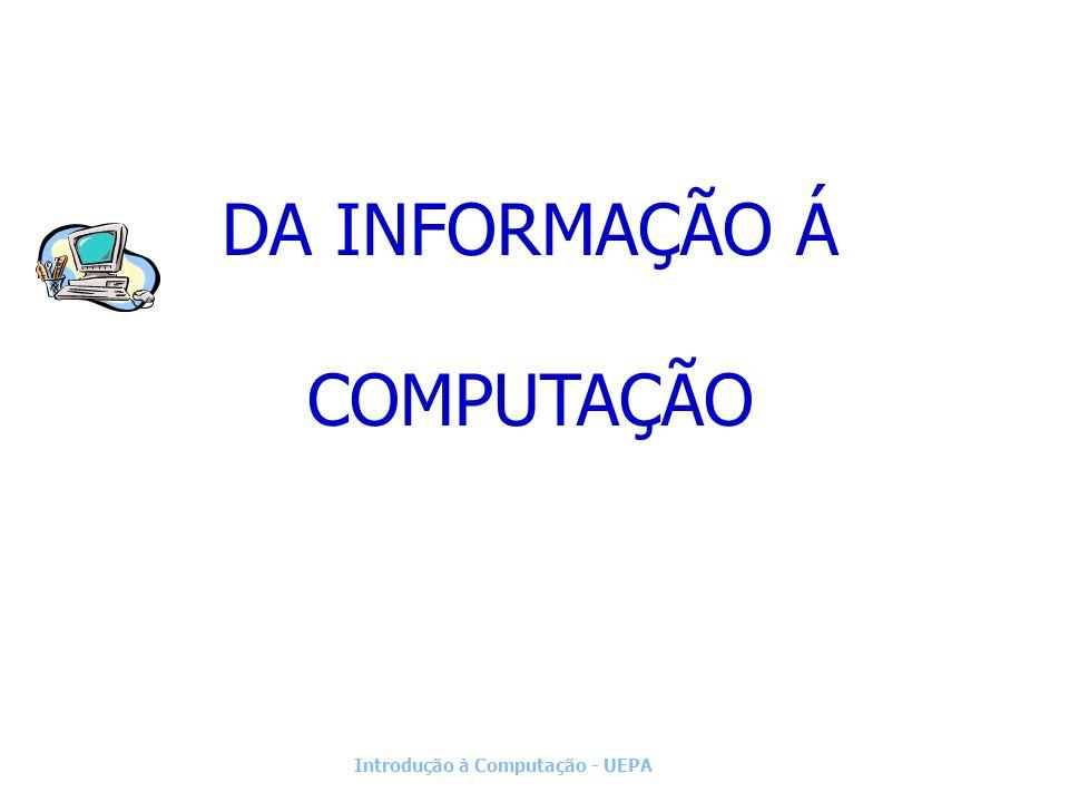 DA INFORMAÇÃO Á COMPUTAÇÃO Introdução à Computação - UEPA