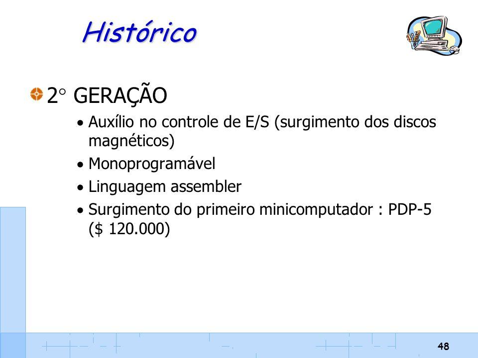 48 Histórico 2  GERAÇÃO  Auxílio no controle de E/S (surgimento dos discos magnéticos)  Monoprogramável  Linguagem assembler  Surgimento do prime